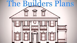 """""""THE BUILDERS PLANS"""""""