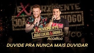 João Lucas & Diogo - Duvide pra mais nunca duvidar (Experimente João Lucas & Diogo Acústico)