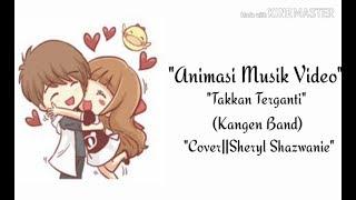 Takkan Terganti||Kangen Band(Cover by Sheryl Shazwanie) Animasi Lirik