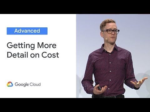 Beyond Your Bill: Getting More Detail on Cost (Cloud Next '19)
