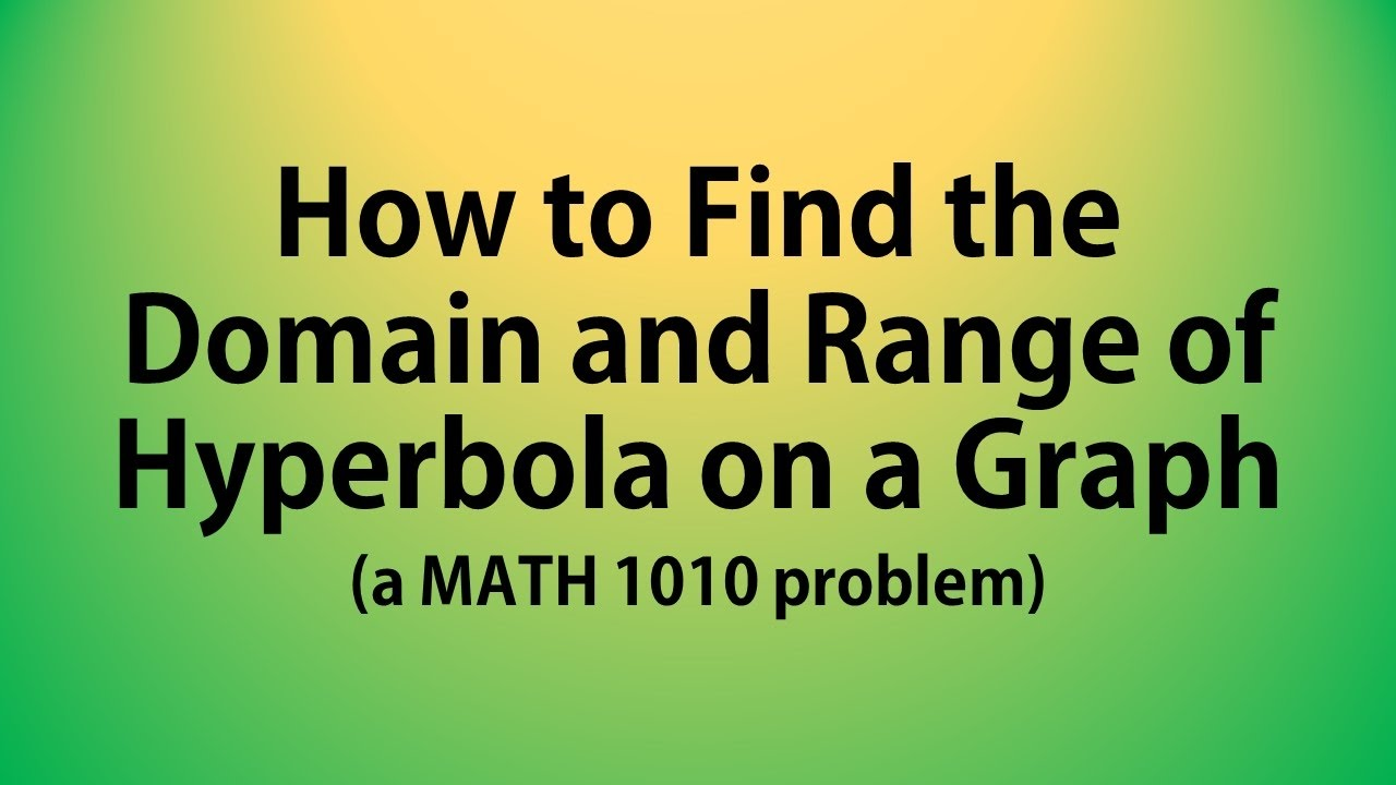 How to find the domain and range of hyperbola on a graph a math how to find the domain and range of hyperbola on a graph a math 1010 problem falaconquin