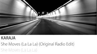 Karaja - She Moves (La La La) (Original Radio Edit)
