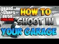 HOW TO GET YOUR SHOOT YOUR GUN IN YOUR GARAGE IN GTA 5 ONLINE AFTER PATCH 1.12