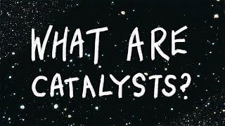 What are Catalysts?