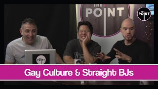 The Point - S04E08 - Gay Culture & Straight BJs