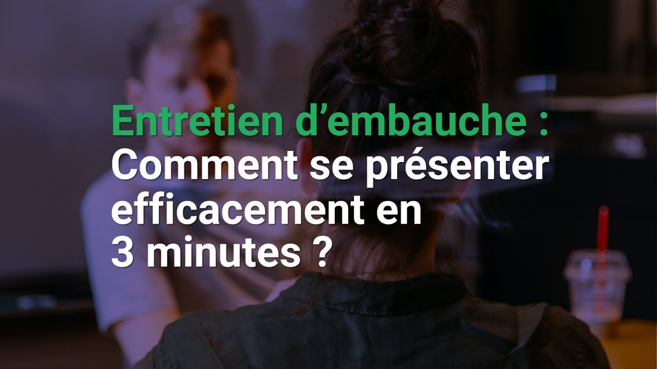 Entretien D Embauche Comment Se Presenter En 3 Minutes Youtube