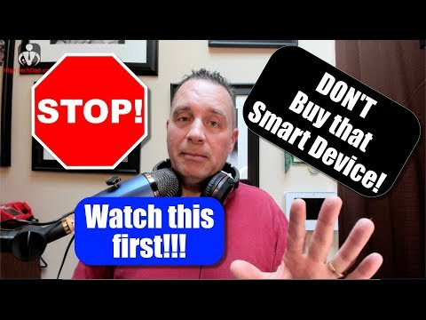 STOP! Don't Buy That Smart Device Until You Watch This Video! | Smart Home Guide 2019