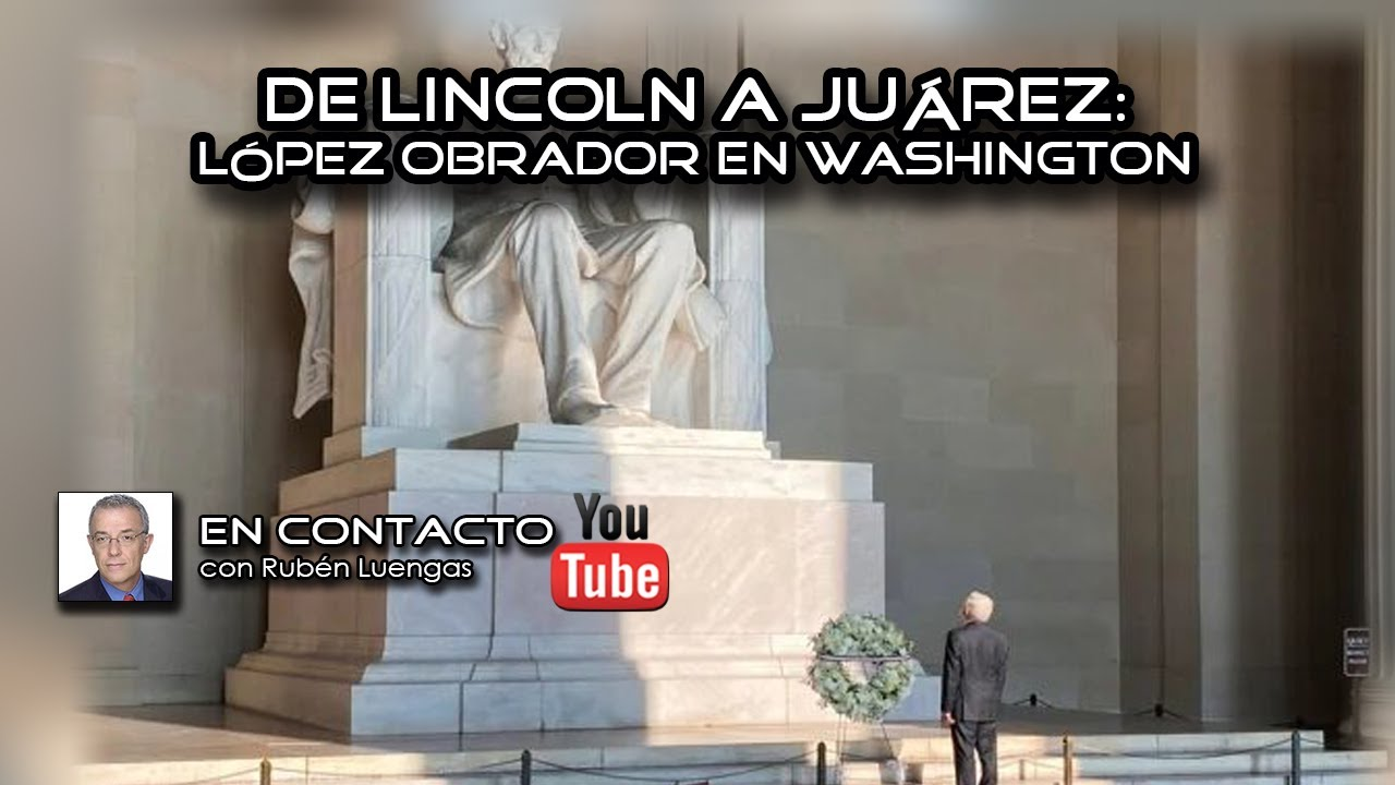 De Lincoln a Juárez: López Obrador en Washington | Rubén Luengas #EnContacto