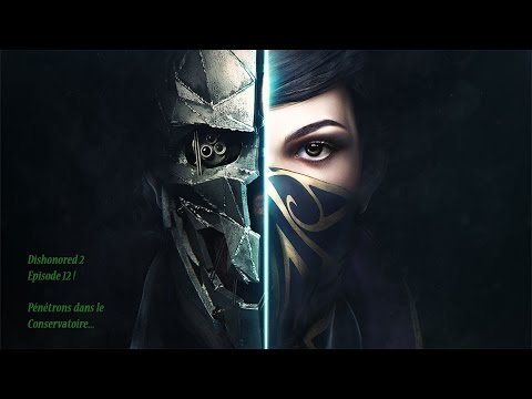 Dishonored 2 episode 12 ! PENETRONS DANS LE CONSERVATOIRE