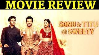 Sonu Ke Titu ki Sweety |MOVIE REVIEW| Karthik Aryan, Nusrat Barucha, Sunny Singh