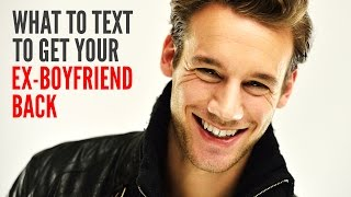 What To Text Your Ex Boyfriend To Get Him Back