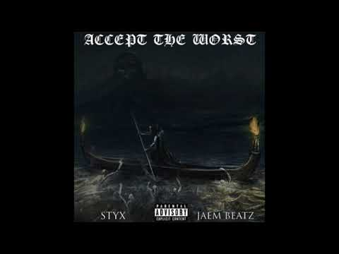 STYX - ACCEPT THE WORST (PROD. JAEM BEATZ)