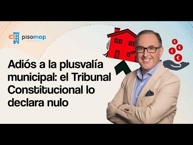 👋 ADIÓS a la 💰 PLUSVALÍA MUNICIPAL: el Tribunal Constitucional lo DECLARA NULO ❌