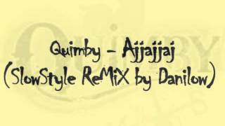 Quimby - Ajjajjaj (2013 SlowStyle ReMiX by Danilow)