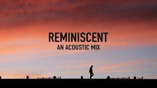 Reminiscent | An Acoustic Mix