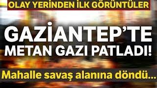 Gaziantep'te Metan Gazı Bomba Gibi Patladı! Mahalle Savaş Alanına Döndü: 3 Yaralı