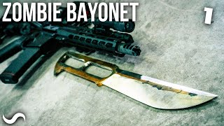 The ULTIMATE Zombie Bayonet: Part 1