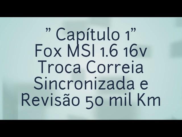 Fox MSI Troca Correia Sincronizadora / Dentada + Revisão 50 mil Km.