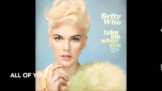 Betty Who - Take Me When You Go (Full Album)