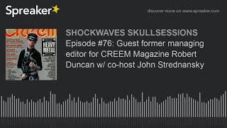 Episode #76: Guest former managing editor for CREEM Magazine Robert Duncan w/ co-host John Strednans