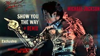 Michael Jackson -Show You The Way (ReMix) Rare Track