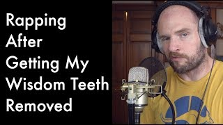 Rapping After Getting My Wisdom Teeth Removed