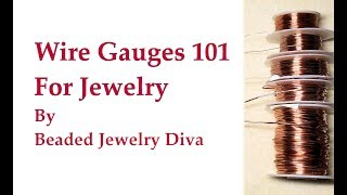 Wire Gauges 101 for Wire Jewelry - Choosing and Using
