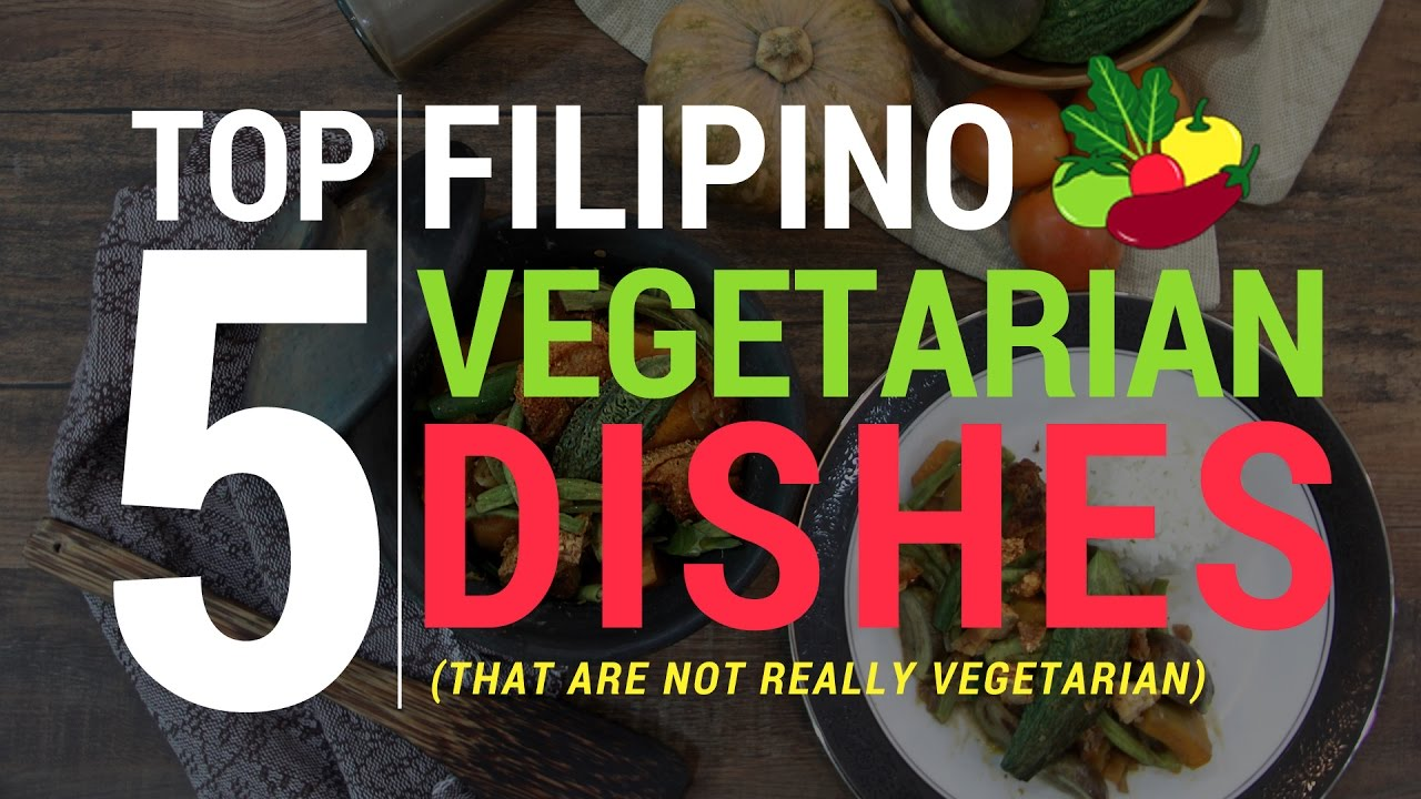 Top 5 Filipino Vegetarian Dishes That Are Not Really Vegetarian Youtube