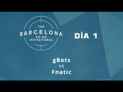 gBots vs Fnatic [Inferno] - Día 1 - ESL Expo Barcelona CS:GO Invitational - Español