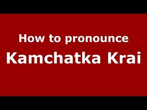 How to pronounce Kamchatka Krai (Russian/Russia)  - PronounceNames.com