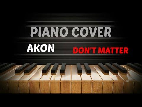Akon - Don't Matter - Piano Cover