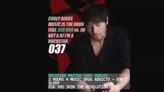 Corey Biggs Vs. Ben Hoo - Music is the Drug 037 - Im Not a DJ I