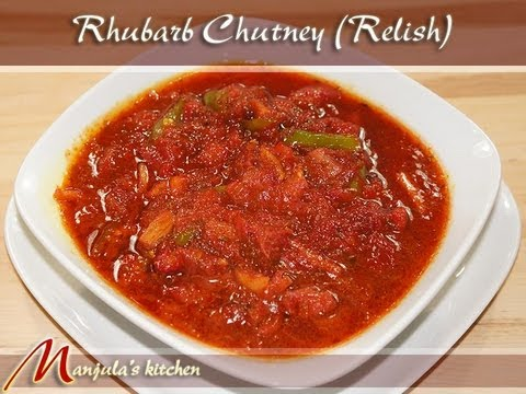 Rhubarb Chutney (Relish) Recipe by Manjula, Indian Gourmet Condiments