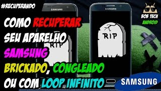 Video Como RECUPERAR QUALQUER Samsung Brickado, Congelado ou com Loop Infinito - Passo a Passo - 2018 download MP3, 3GP, MP4, WEBM, AVI, FLV Juli 2018