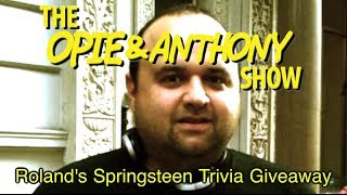 Opie & Anthony: Roland's Springsteen Trivia Giveaway (02/15-02/17/12)