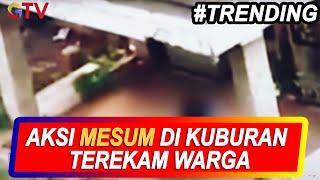 VIRAL! Video Aksi Mesum di Kuburan Terekam, Keduanya Sering Kunjungi Makam - BIM 05/11