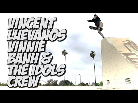 VINCENT LUEVANOS VINNIE BANH AMAZING SESH WITH THE IDOLS CREW !!! - NKA VIDS -