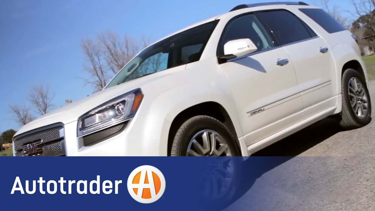 2013 GMC Acadia Denali   SUV   New Car Review   AutoTrader   YouTube