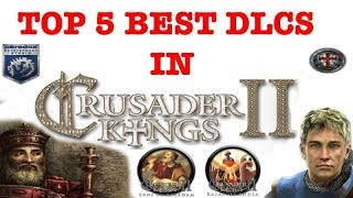 Top 5 Best DLCs in Crusader Kings II