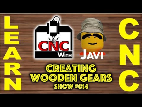 Learn CNC with Javi - Show #014 - Creating Wooden Gears