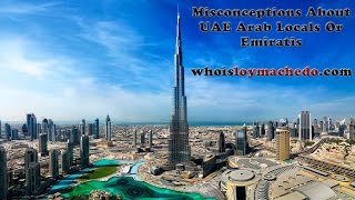 Misconceptions About UAE Arab Locals or Emiratis - Loy Machedo Speaks Out
