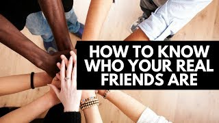 How to Know Who Your Real Friends Are