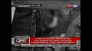Pamilya ng mga napatay sa pag-aamok ng isang lalaki sa condominium