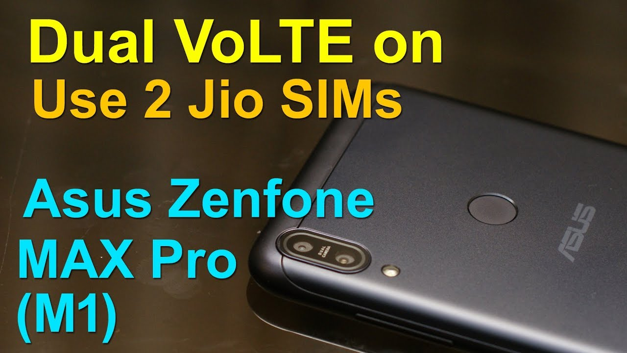 Dual Volte Support On Asus Zenfone Max Pro M1 How To Setup And Use 2 Jio Sim Together
