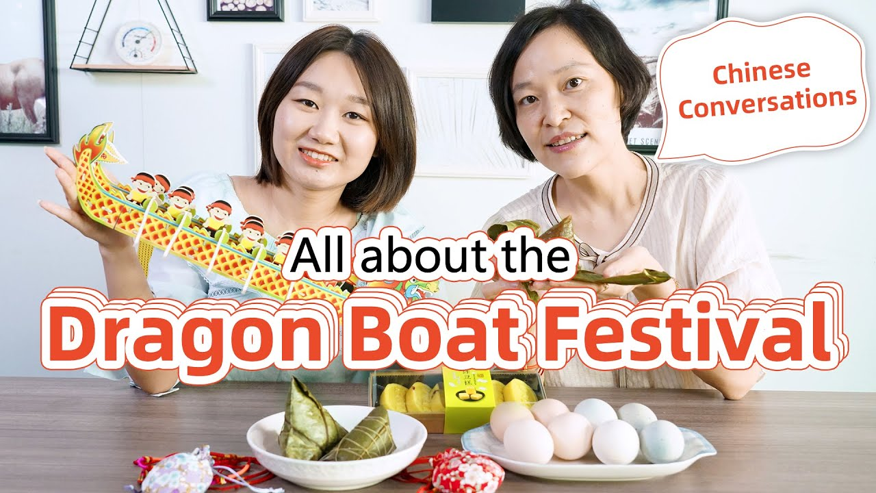 All about Dragon Boat Festival - Chinese Culture | Real-Life Chinese Conversations