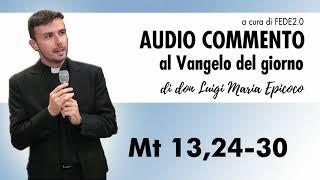 Don Luigi Maria Epicoco - Audiocommento al Vangelo del giorno - Mt 13,24-30