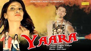 Latest Haryanvi Song 2018 || Yaara || Rugha, Vidhya, Dee Gaur || New Haryanvi Song