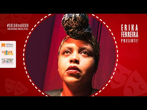 Erika Ferreira, Presente! -  Memória Indelével