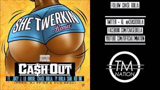 Cash Out - She Twerkin (CHASE DOLLA remix w/ Juicy J, Ty Dolla Sign, Kid Ink and Lil Boosie)