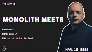 Monolith Meets Mark Devlin (Majority.Scot)